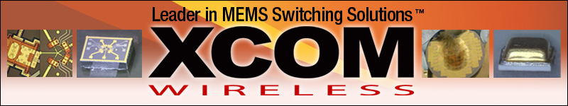 XCOM Wireless - Leader in MEMS Switching Soluions™